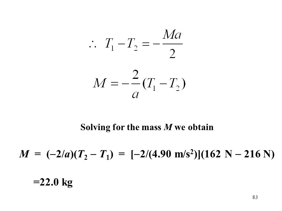 M = (-2/a)(T2 - T1) = [-2/(4.90 m/s2)](162 N - 216 N)